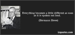 quote-everything-becomes-a-little-different-as-soon-as-it-is-spoken-out-loud-hermann-hesse-84327